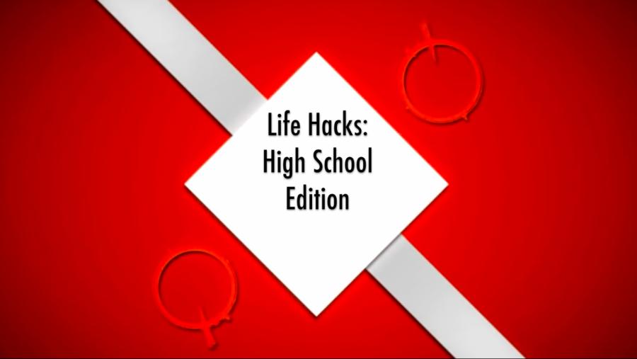 Life Hacks: High School Edition